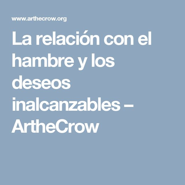 La relación con el hambre y los deseos inalcanzables – ArtheCrow