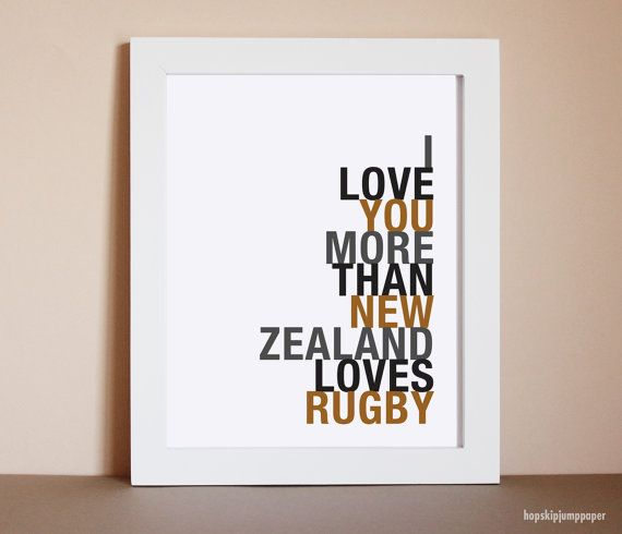 Hey, I found this really awesome Etsy listing at https://www.etsy.com/listing/108978866/nz-rugby-art-print-i-love-you-more-than