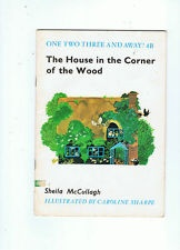 THE HOUSE IN THE CORNER OF THE WOOD One Two Three and Away! Book 4B S. McCullagh