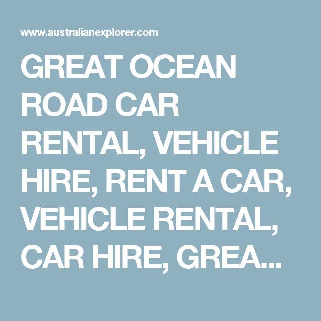 GREAT OCEAN ROAD CAR RENTAL, VEHICLE HIRE, RENT A CAR, VEHICLE RENTAL, CAR HIRE, GREAT OCEAN ROAD, VICTORIA, AUSTRALIA