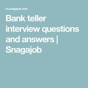 Bank teller interview questions and answers | Snagajob