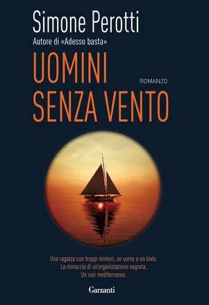 Uomini senza vento, Simone Perotti, 2010, Garzanti Libri