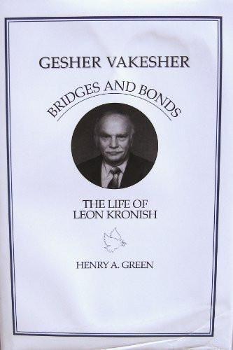 GESHER VAKESHER Bridges and Bonds The Life of Leon Kronish
