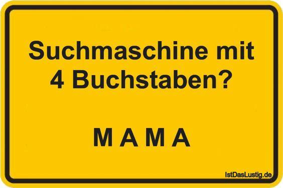 Suchmaschine mit 4 Buchstaben? M A M A ... gefunden auf https://www.istdaslustig.de/spruch/1275 #lustig #sprüche #fun #spass