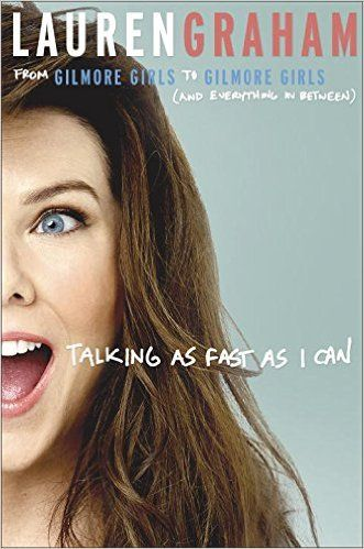 # 9 Talking As Fast As I Can by Lauren Graham is an insight on Lauren's life, her relationships and whole Gilmore Girls story. Read book review & buy online.