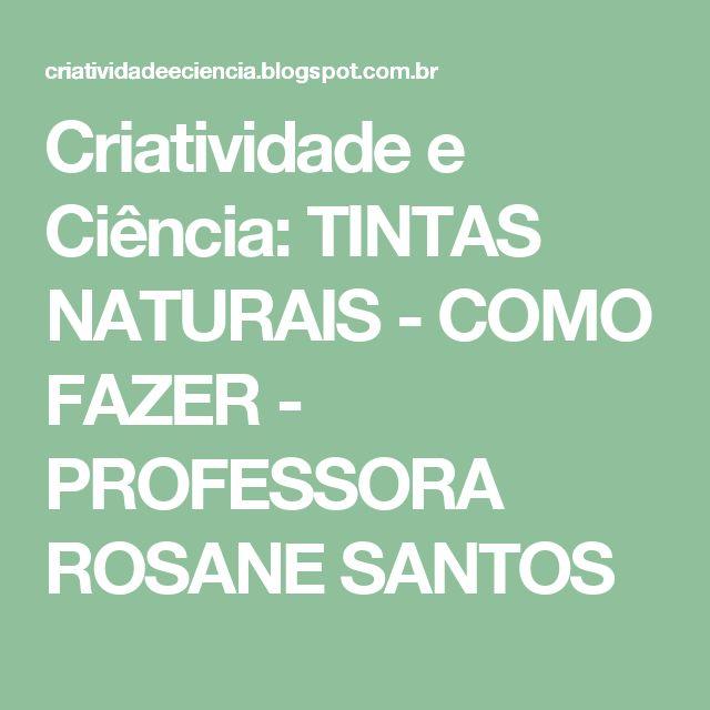 Criatividade e Ciência: TINTAS NATURAIS - COMO FAZER - PROFESSORA ROSANE SANTOS