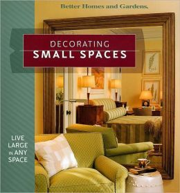 Decorating Small Spaces, Better Homes & Gardens. | ISBN-13: 9780696218613