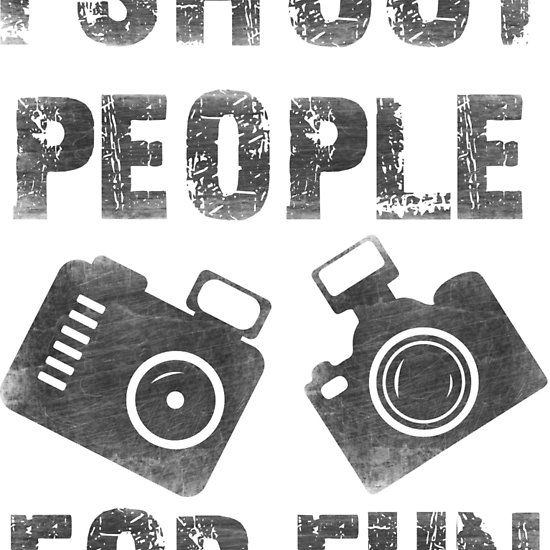 #I #shoot #people #for #fun #design #tshirt #camera #photography #redbubble