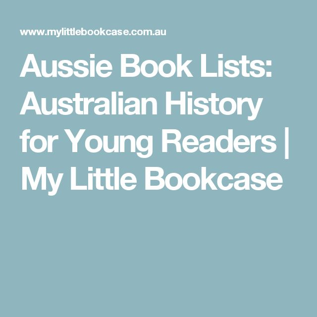 Aussie Book Lists: Australian History for Young Readers   My Little Bookcase