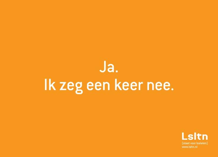 Nee zeggen is soms een vorm van ja zeggen tegen jezelf. Een quote uit het boek Loswerken. Zie www.lsltn.nl.