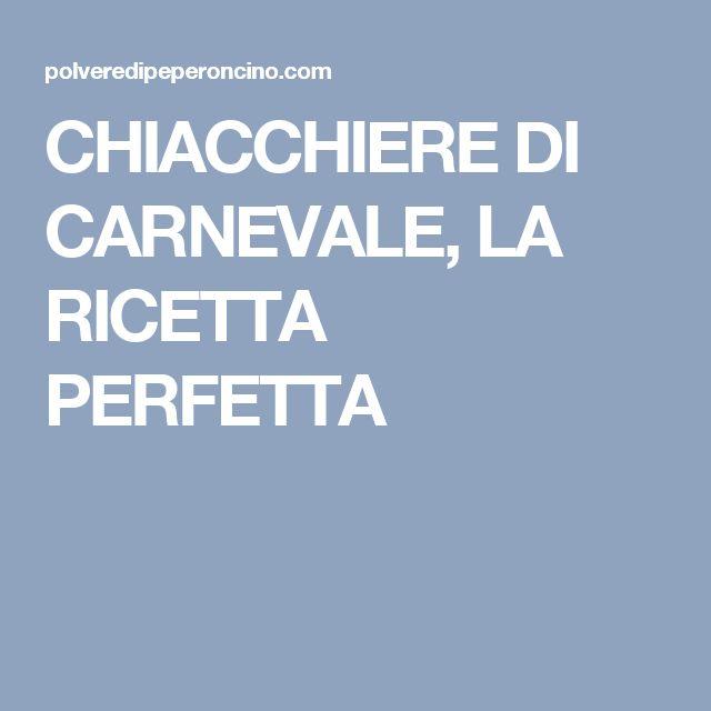 CHIACCHIERE DI CARNEVALE, LA RICETTA PERFETTA