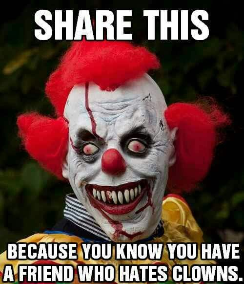 I have a friend that is so SCARED of clowns!! Its ...