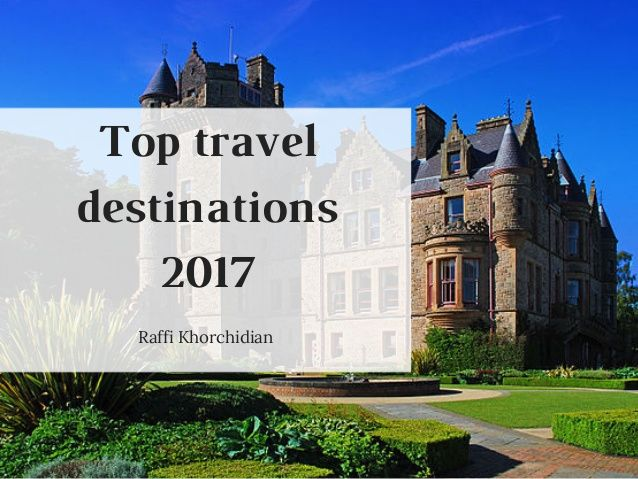 Top travel  destinations  2017  Raffi Khorchidian
