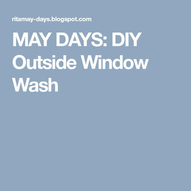 MAY DAYS: DIY Outside Window Wash