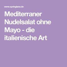 Mediterraner Nudelsalat ohne Mayo - die italienische Art