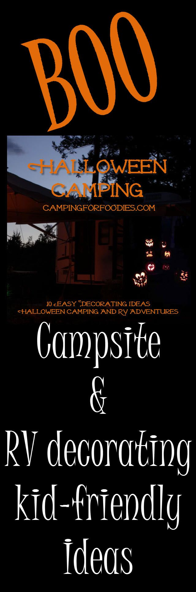 BOO! 10 Easy Decorating Ideas For Halloween Camping And RV Adventures! Halloween is all about costumes and decorations so when we decided to leave town for a camping weekend over the holiday, we wanted to bring some of the festivities along for the ride. A few quick tricks will turn your campsite, tent or RV into a spooky kid-friendly adventure the adults will love too!