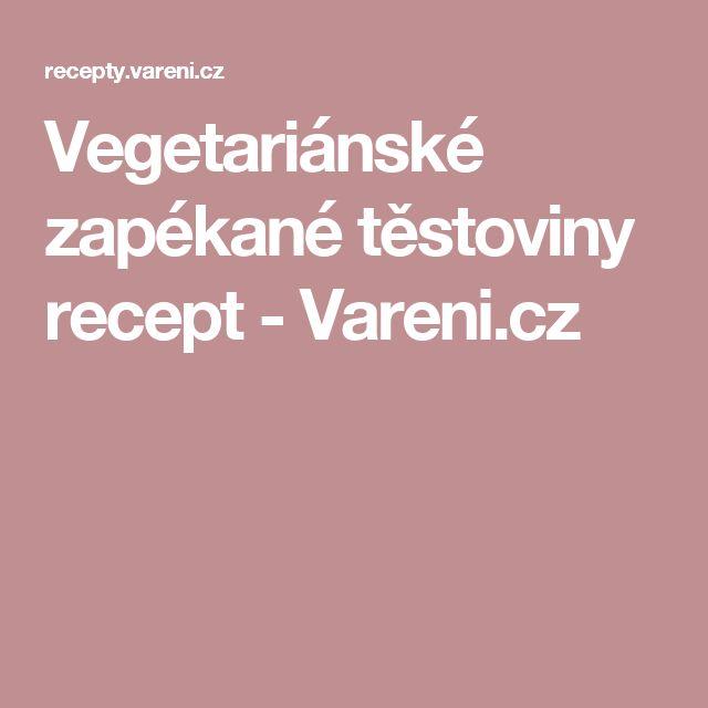 Vegetariánské zapékané těstoviny recept - Vareni.cz