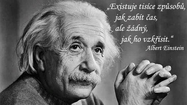 """""""Existuje tisíce způsobů, jak zabít čas, ale žádný, jak ho vzkřísit."""" - Albert Einstein"""