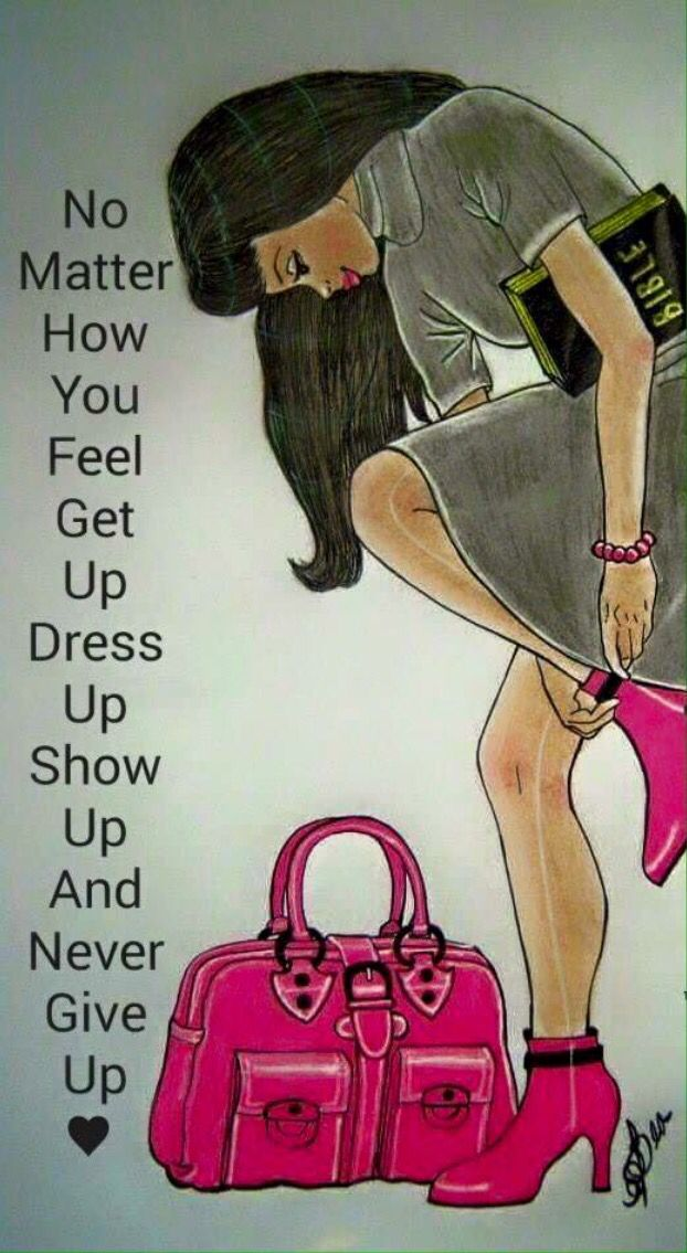 Dress up, show up, never give up.
