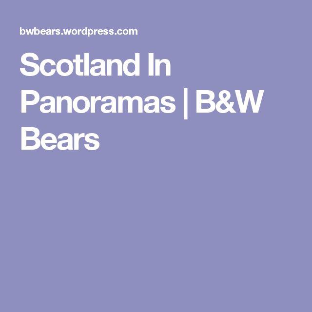 Scotland In Panoramas | B&W Bears