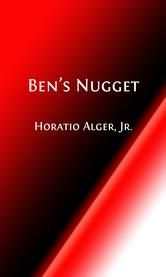 Ben's Nugget Adventures (Illustrated) - A Boy's Search for Fortune ebook by Horatio Alger, Jr.