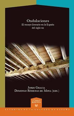 Ondulaciones : el ensayo literario en la España del siglo XX / Jordi Gracia y Domingo Ródenas de Moya (eds.) http://fama.us.es/record=b2687723~S5*spi