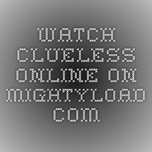 Watch Clueless online on mightyload.com