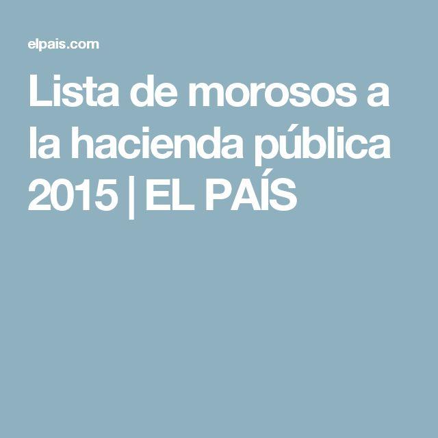 Lista de morosos a la hacienda pública 2015 | EL PAÍS