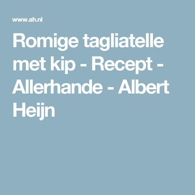 Romige tagliatelle met kip - Recept - Allerhande - Albert Heijn