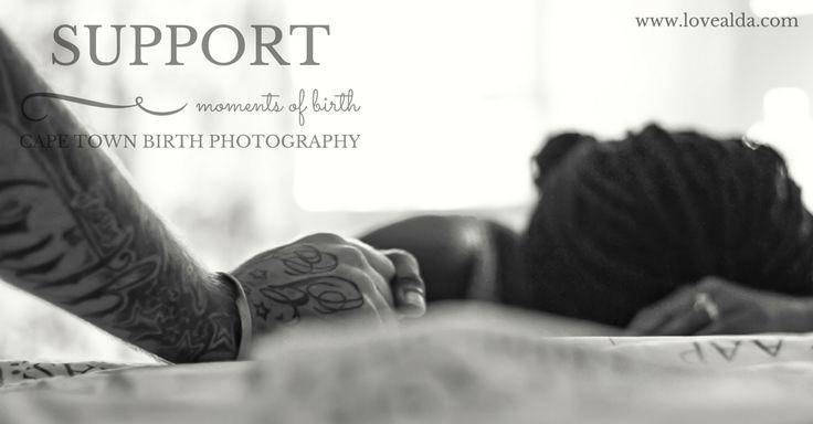 Love Alda Moments of Birth #support  #momentsofbirth #capetownbirthphotographer by www.lovealda.com