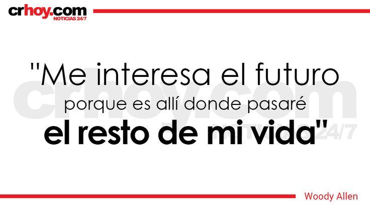 """""""Me interesa el futuro porque es allí donde pasaré el resto de mi vida"""", Woody Allen"""