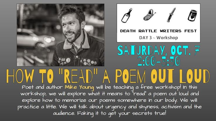 "Death Rattle Writers Festival –  Workshop: How To ""Read"" a Poem Out Loud –  YOU CAN PICK A WHOLE WAY YOUR BODY SCOOPS THE POEM OUT: A Workshop about how to perform poetry, especially if you are a little shy. Saturday, Oct 7th, 2-3:30pm in the Multipurpose Room"