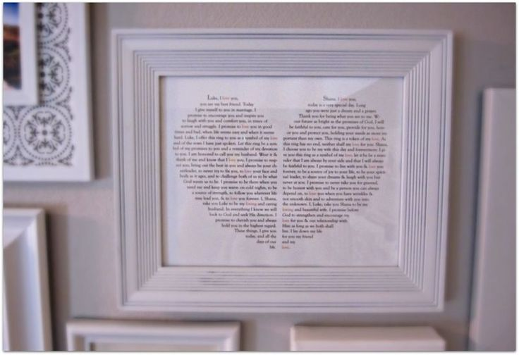 wedding vows, especially if they are personally written. Put them together so guests can see your words :)  then hang them on the wall at home as a constant reminder of the promises you make this day