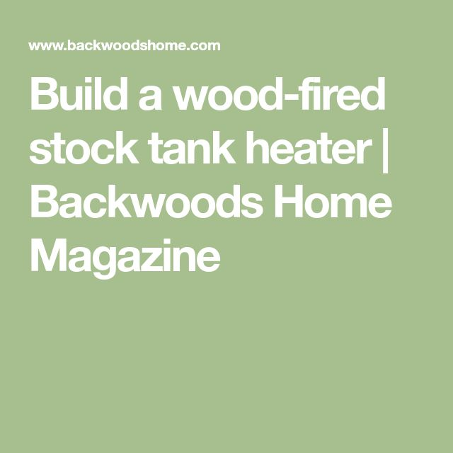 Build a wood-fired stock tank heater   Backwoods Home Magazine