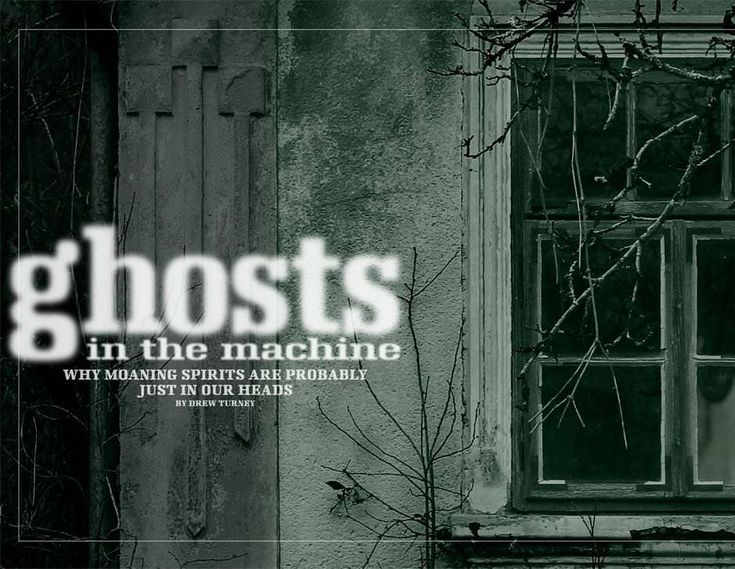 Ghosts In The Machine Why Moaning Spirits Are Probably Just In