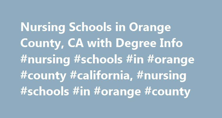 Nursing Schools in Orange County, CA with Degree Info #nursing #schools #in #orange #county #california, #nursing #schools #in #orange #county http://internet.nef2.com/nursing-schools-in-orange-county-ca-with-degree-info-nursing-schools-in-orange-county-california-nursing-schools-in-orange-county/  # Nursing Schools in Orange County, CA with Degree Info Find schools that offer these popular programs Clinical Nursing Critical Care Nursing Direct-Entry Midwifery – LM, CPM Licensed Vocational…