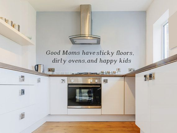 Kitchen Decal - Good Moms have sticky floors, dirty ovens, and happy kids - Kitchen Wall Decal - Wall decal