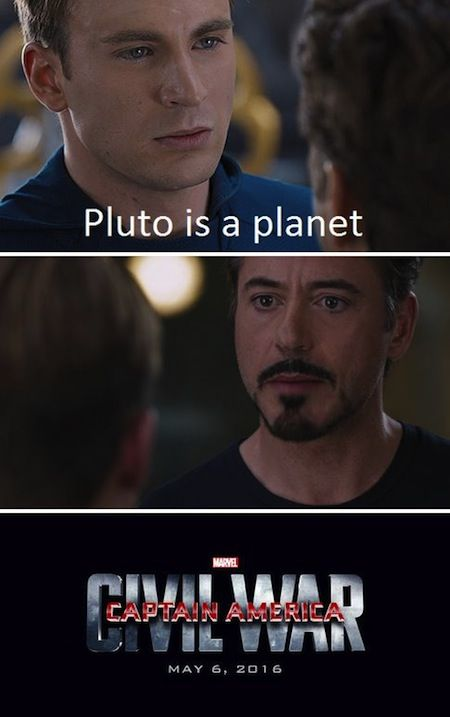 These 'Captain America : Civil War' Memes Explain Why Tony And Steve Are REALLY Fighting<<No but, can you imagine Steve's reaction when someone tells him the news about Pluto? I bet he would have debated it. I bet it was his favorite planet. Little Pluto. All cold and alone and picked on by the other planets. Like kid!Steve was.