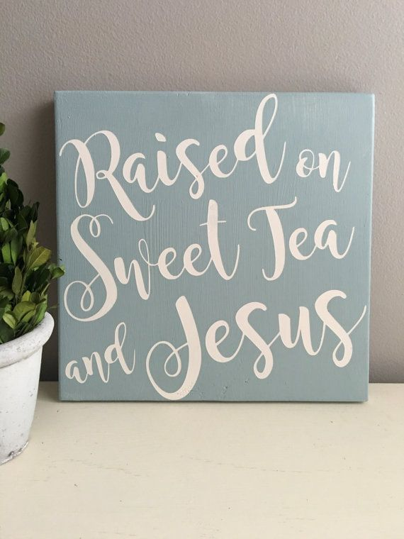 Raised on Sweet Tea and Jesus. This is the perfect southern sign for your home. This item can be customized to your home decor. Two designs pictured are done in a beach blue or a more rustic finish with an antique Walnut stain finish. Sign measures approximately 12x11. Expertly hand