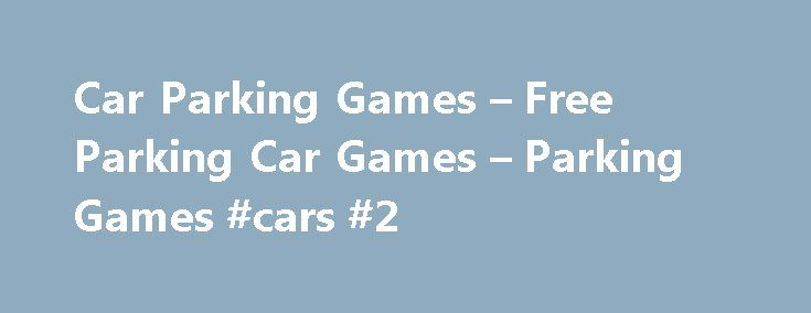 Car Parking Games – Free Parking Car Games – Parking Games #cars #2 http://car.remmont.com/car-parking-games-free-parking-car-games-parking-games-cars-2/  #car parking games # Have you Ever Tried Playing Car Parking Game? There are also parking games available online which you can try playing. There are varieties of car parking games and you can choose any of them and get through the rules so that you can play the game with ease. Car Line is […]The post Car Parking Games – Free Parking Car…