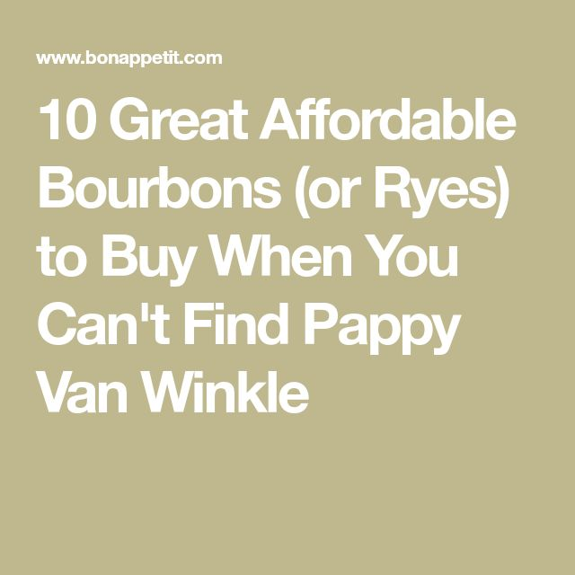 10 Great Affordable Bourbons (or Ryes) to Buy When You Can't Find Pappy Van Winkle