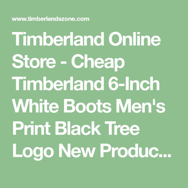 Timberland Online Store - Cheap Timberland 6-Inch White Boots Men's Print Black Tree Logo New Products Added Everyday.