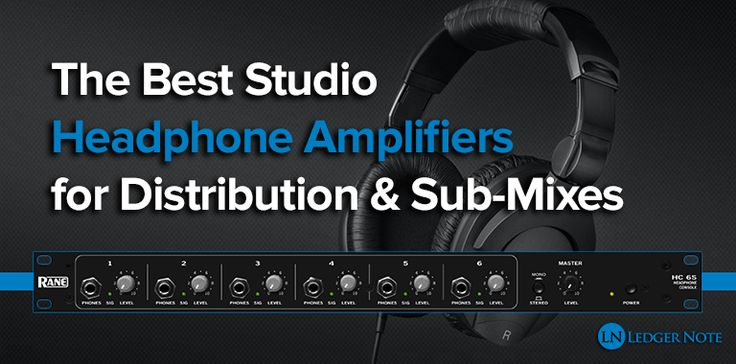 The Best Studio Headphone Amplifiers for Distribution & Sub-Mixing  http://ledgernote.com/columns/gear-reviews/best-studio-headphone-amplifiers/