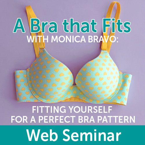 Do you have trouble finding ready-made bras that fit you well? Are you ready to get started sewing your own bras?   Nothing compares to the fit of a handmade custom-sized bra, sewn to your measurements. Learn everything you need to know about proper bra fitting and picking the right bra style and pattern in this informative webinar with bra-design and fitting expert Monica Bravo.