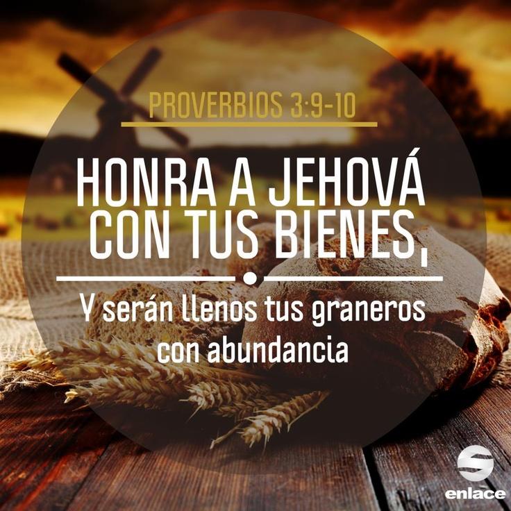Proverbios 3:9-10 Honra a Jehová con tus bienes, Y con las primicias de todos tus frutos; y serán llenos tus graneros con abundancia, Y tus lagares rebosarán de mosto. ♔