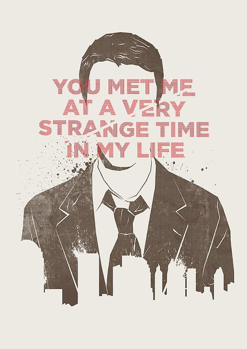 You met me at a very strange time in my life - Fight Club Fan...