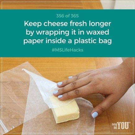 Keep cheese fresh longer by wrapping it in waxed paper inside a plastic bag.  #MSLifeHacks
