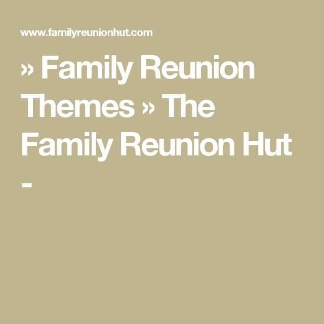 family reunion themes the family reunion hut family reunion