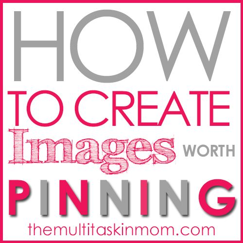 How To Create Images Worth Pinning - The Multi Taskin' Mom