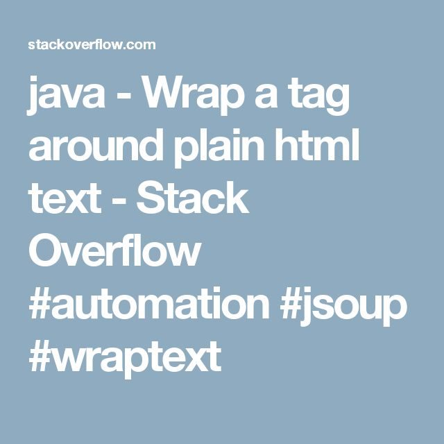 java - Wrap a tag around plain html text - Stack Overflow #automation #jsoup #wraptext